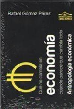 """Que no cambia en economía cuando parece que cambia todo """"Antropología económica"""""""