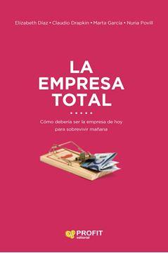 """Empresa total, La """"Cómo ha de ser la empresa hoy para sobrevivir mañana"""""""