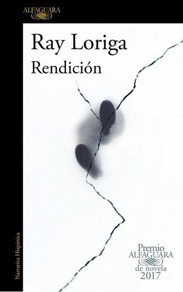 Rendición (Premio Alfaguara de novela 2017)