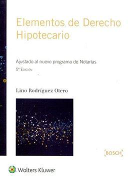 """Elementos de Derecho Hipotecario, 2016 """"Ajustado al nuevo programa de Notarías"""""""