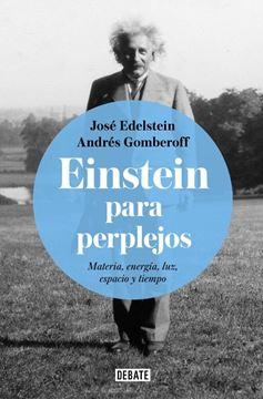 """Einstein para perplejos """"Materia, energía, luz, espacio y tiempo"""""""