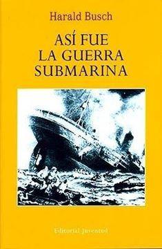 Así fue la guerra submarina