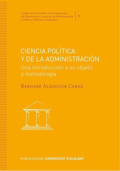 """Ciencia Política y de la Administración """"Una introducción a su objeto y metogología"""""""