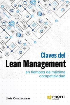 """Claves del lean management en tiempos de máxima competitividad """"Cómo gestionar en la práctica una empresa altamente competitiva"""""""
