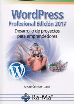 Wordpress profesional edición 2017. Desarrollo de proyectos para emprendedores