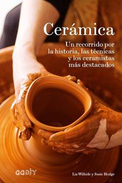 """Cerámica """"Un recorrido por la historia, las técnicas y los ceramistas más destacados"""""""