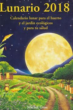 """Lunario 2018 """"Calendario lunar para el huerto y el jardín ecológicos"""""""