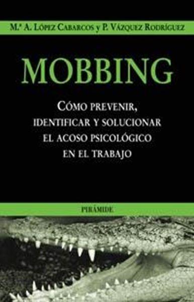 """Mobbing """"Como Prevenir,Identificar y Solucionar el Acoso Psicológico en E"""""""