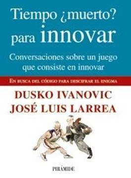 """Tiempo ¿Muerto? para Innovar """"Conversaciones sobre un Juego que Consiste en Innovar"""""""