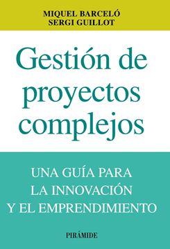 """Gestión de Proyectos Complejos """"Una Guía para la Innovación y el Emprendimiento"""""""