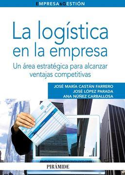 """La Logística en la Empresa """"Un Área Estratégica para Alcanzar Ventajas Competitivas"""""""