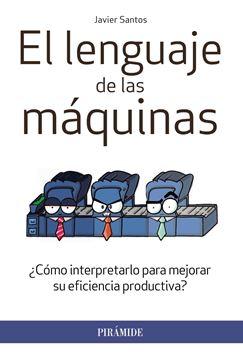 """Lenguaje de las máquinas, El """"¿Cómo interpretarlo para mejorar su eficiencia productiva?"""""""