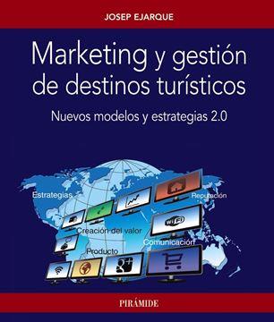 """Marketing y gestión de destinos turísticos """"Nuevos modelos y estrategias 2.0"""""""