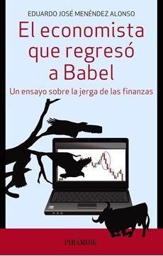 """Economista que regresó a Babel, El """"Un ensayo sobre la jerga de las finanzas"""""""