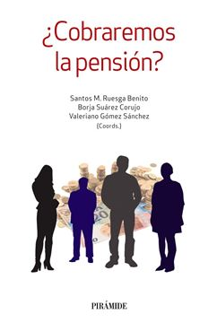 """¿Cobraremos la pensión? """"Cómo sostener el sistema público de pensiones"""""""