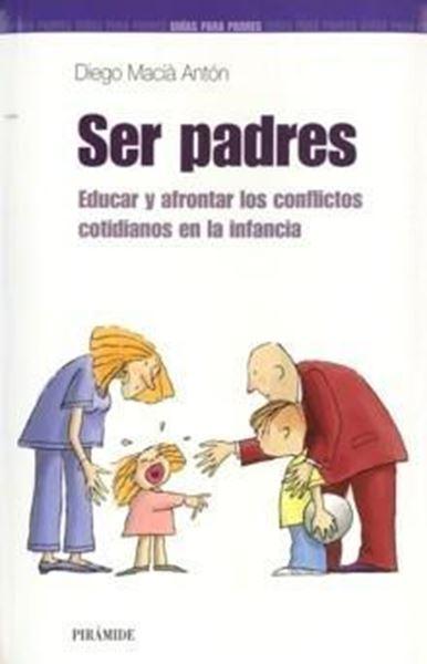 """Ser Padres """"Educar y Afrontar los Conflictos Cotidianos en la Infancia"""""""