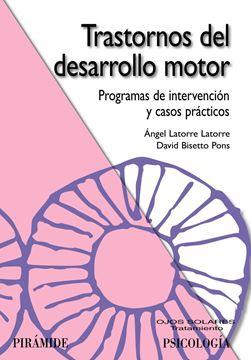 """Trastornos del Desarrollo Motor """"Programas de Intervención y Casos Prácticos"""""""