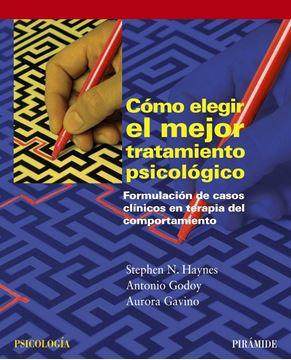 """Cómo Elegir el Mejor Tratamiento Psicológico """"Formulación de Casos Clínicos en Terapia del Comportamiento"""""""