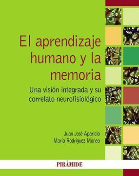 """El Aprendizaje Humano y la Memoria """"Una Visión Integrada y su Correlato Neurofisiológico"""""""