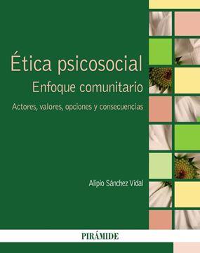 """Ética psicosocial """"Enfoque comunitario. Actores, valores, opciones y consecuencias"""""""