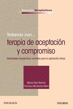 """Tratando con... terapia de aceptación y compromiso """"Habilidades terapéuticas centrales para la aplicación eficaz"""""""