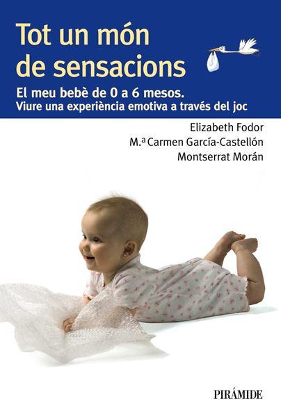"""Tot un món de sensacions """"El meu bebè de 0 a 6 mesos. Viure una experiència emotiva a través del j"""""""