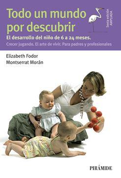 """Todo un mundo por descubrir """"El desarrollo del niño de 6 a 24 meses. Crecer jugando. El arte de vivir"""""""