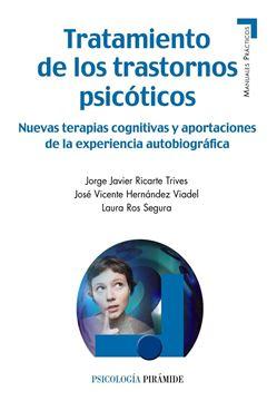 """Tratamiento de los trastornos psicóticos """"Nuevas terapias cognitivas y aportaciones de la experiencia autobiográfi"""""""
