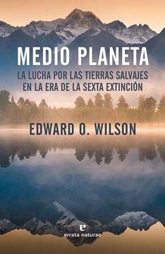 """Medio planeta """"La lucha por las tierras salvajes en la era de la sexta extinción"""""""