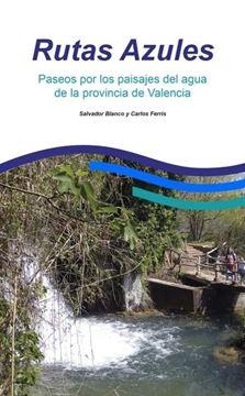 Rutas azules: Paseos por los paisajes del agua de la provincia de Valencia