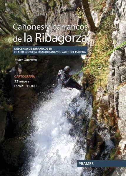 """Cañones y barrancos de la Ribagorza """"Descensos de barrancos en el Alto Noguera Ribagorzana y el valle del Isábena"""""""
