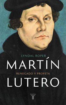 """Martín Lutero """"Renegado y profeta"""""""