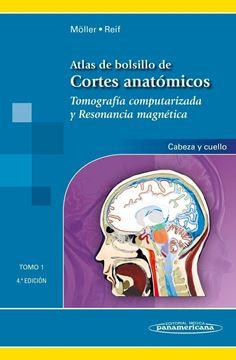 """Atlas de bolsillo de cortes anatómicos Tomo 1 """"Tomografía computarizada y resonancia magnética"""""""