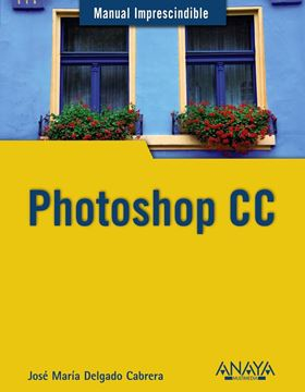 Photoshop CC. Manual Imprescindible