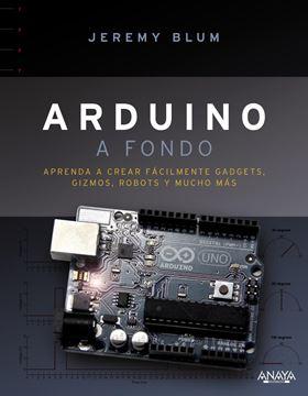 """Arduino a fondo """"Aprenda a crear fácilmente Gadgets, Gizmos, Robots y mucho más"""""""