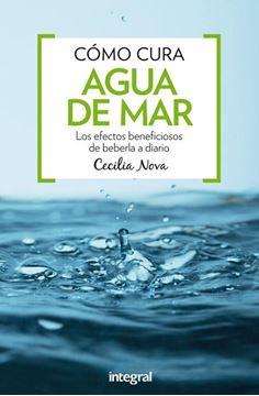 """Cómo cura el Agua de Mar """"Efectos beneficiosos de beberla a diario"""""""