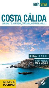 Costa Cálida. La Manga y el Mar Menor, Cartagena, Mazarrón,Águilas... Guía Viva