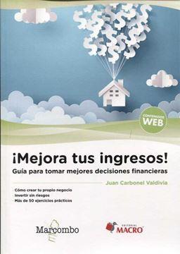 """Mejora tus ingresos! """"Guía para tomar mejores decisiones financieras"""""""