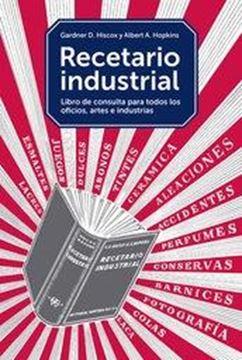 """Recetario industrial """"Libro de consulta para todos los oficios, artes e industrias"""""""