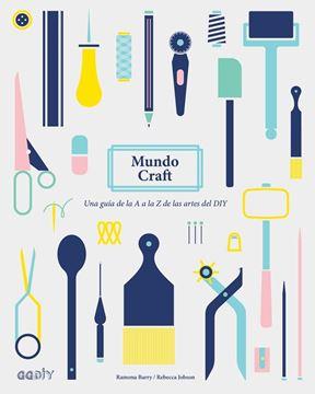 """Mundo Craft """"Una guía de la A a la Z de las artes del DIY"""""""