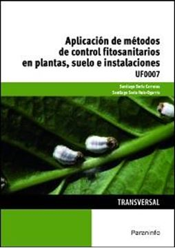 Aplicación de métodos de control fitosanitarios en plantas, suelo e instalaciones UF0007