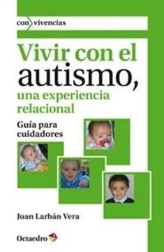 """Vivir con el Autismo, una Experiencia Relacional """"Guía para Cuidadores"""""""