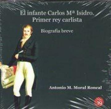 Infante Carlos Mª Isidro. Primer rey carlista