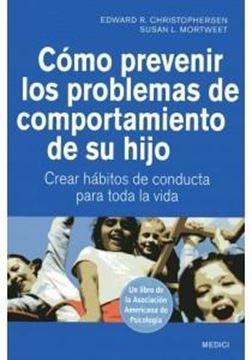 """Cómo Prevenir los Problemas de Comportamiento de su Hijo """"Crear Hábitos de Conducta para Toda la Vida"""""""