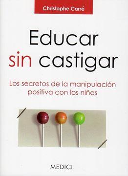 Educar sin Castigar: los Secretos de la Manipulación Positiva con los Niños