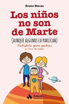 """Los Niños no Son de Marte (Aunque Algunos lo Parezcan) """"Pediatría para Padres en Tono de Humor"""""""