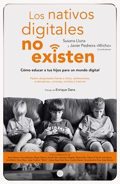 """Los Nativos Digitales no Existen """"Cómo Educar a tus Hijos para un Mundo Digital"""""""