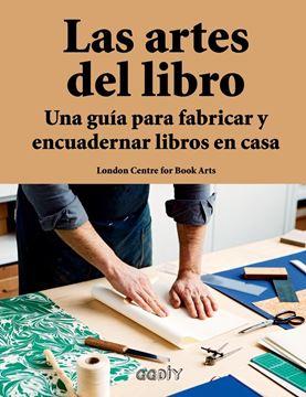 """Las artes del libro """"Una guía para fabricar y encuadernar libros en casa"""""""