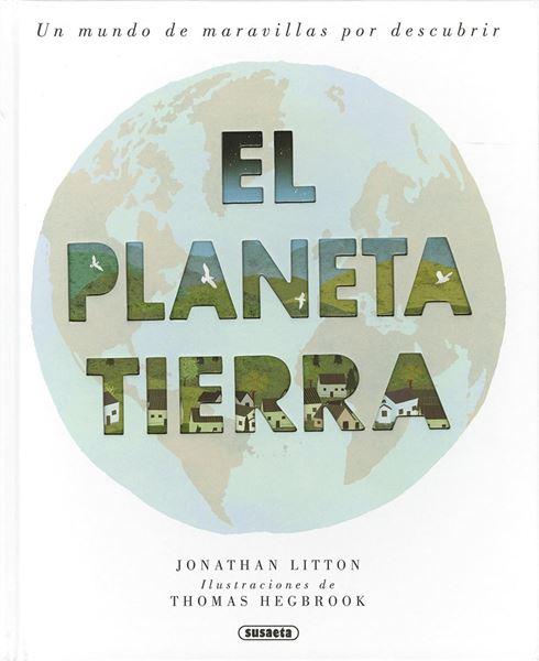 El planeta tierra. Un mundo de maravillas por descubrir