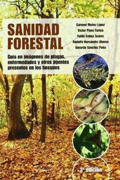 """Sanidad Forestal """"Guía en Imágenes de Plagas, Enfermedades y Otros Agentes"""""""